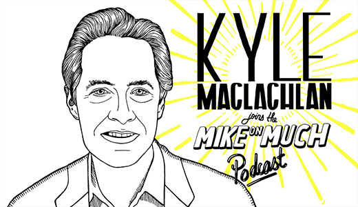 Kyle MacLachlan #77 Mike on Much Podcast